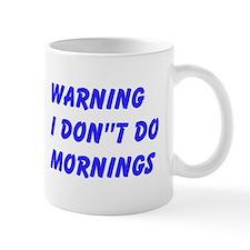 Warning I Dont Do Mornings Mug