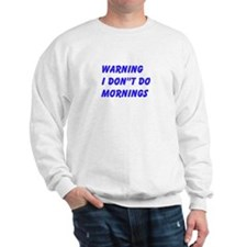 Warning I Dont Do Mornings Sweatshirt