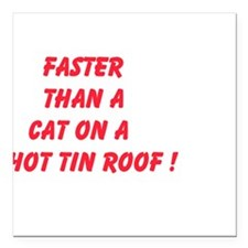 Faster Than A Cat On A Hot Tin Roof Square Car Mag