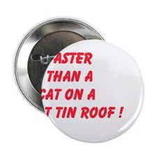 "Faster Than A Cat On A Hot Tin Roof 2.25"" Button"