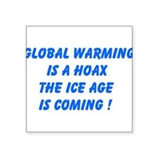 Global Warming Is A Hoax The Ice Age Is Coming Sti