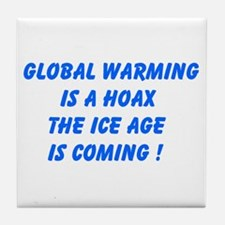 Global Warming Is A Hoax The Ice Age Is Coming Til