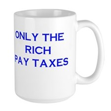Only The Rich Pay Taxes Mug
