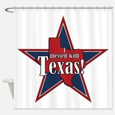 I Messed With Texas Shower Curtain