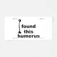 I Found This Humerus Aluminum License Plate