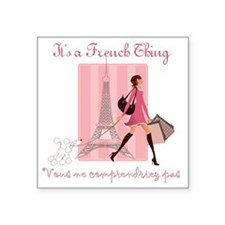 """It's a French Thing Square Sticker 3"""" x 3"""""""