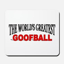 """The World's Greatest Goofball"" Mousepad"