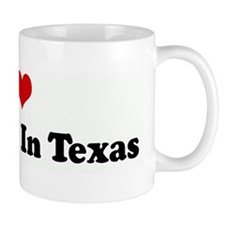 I Love Someone In Texas Mug