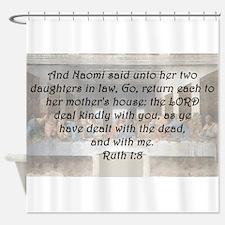 Ruth 1:8 Shower Curtain