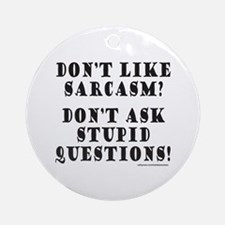 DON'T LIKE SARCASM? Ornament (Round)