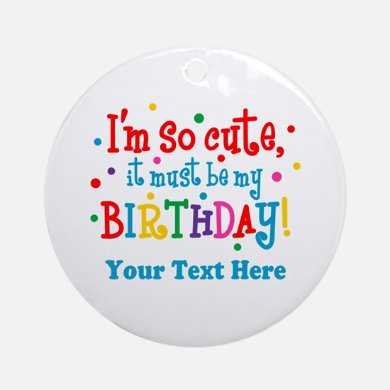 So Cute Birthday Personalized Ornament (Round)