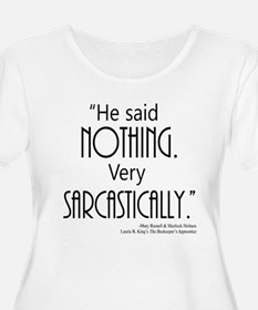 He said NOTHING. Very SARCASTICALLY. Plus Size T-S