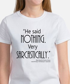He said NOTHING. Very SARCASTICALLY. T-Shirt
