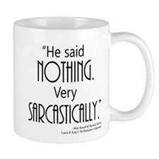 He said NOTHING. Very SARCASTICALLY. Mugs