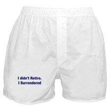 I didnt retire. I surrendered. Boxer Shorts