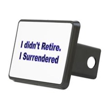 I didnt retire. I surrendered. Hitch Cover