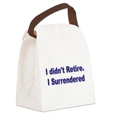 I didnt retire. I surrendered. Canvas Lunch Bag
