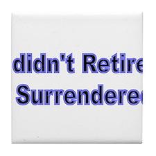 I didnt retire. I surrendered. Tile Coaster