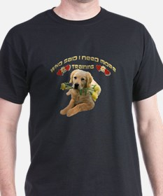 Lab who said I need training T-Shirt