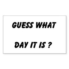 Guess What Day It Is ? Decal