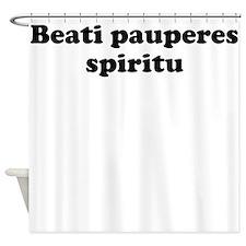 Beati pauperes spiritu Shower Curtain