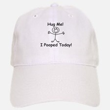 Hug Me! I Pooped Today! Baseball Cap