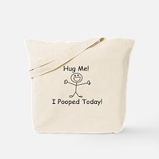 Hug Me! I Pooped Today! Tote Bag