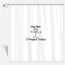Hug Me! I Pooped Today! Shower Curtain