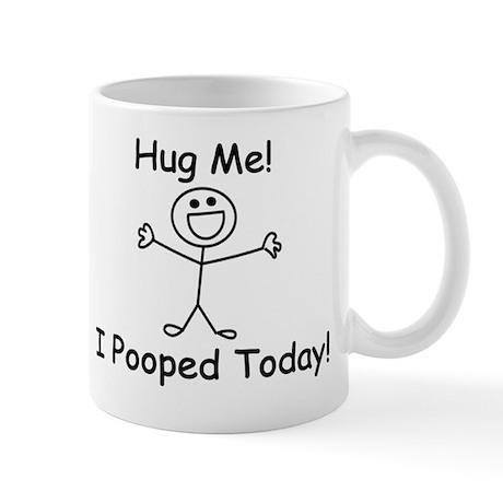 Hug Me! I Pooped Today! Mugs