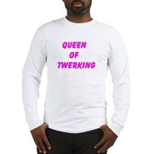Queen Of Twerking Long Sleeve T-Shirt