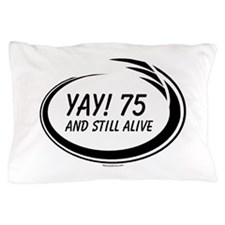 Yay! 75 Alive Pillow Case