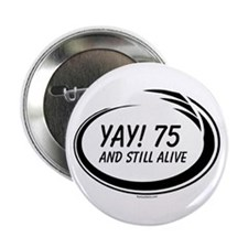 """Yay! 75 Alive 2.25"""" Button"""