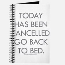 Today Has Been Cancelled. Go Back To Bed. Journal