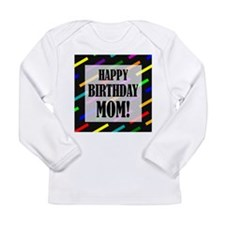 Happy Birthday For Mom Long Sleeve Infant T-Shirt