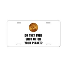Shut Up Planet Aluminum License Plate