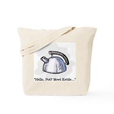 Hello Pot? Meet Kettle... Tote Bag