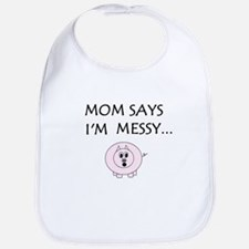 MOM SAYS I'M MESSY Bib