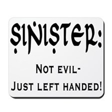 Sinister: Not evil-Just left handed Mousepad