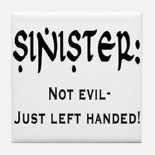 Sinister: Not evil-Just left handed Tile Coaster