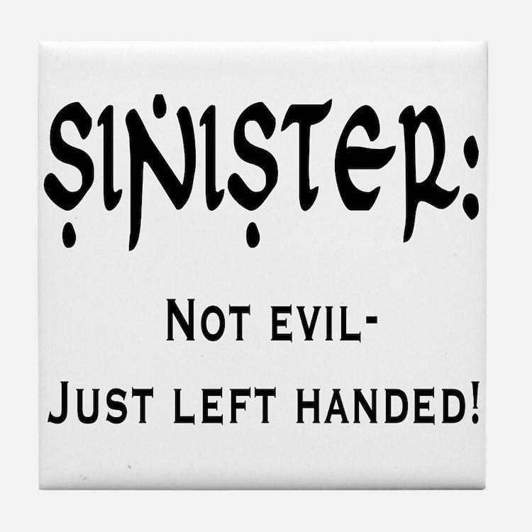 Sinister: Not evil-Just left handed Tile Coaster