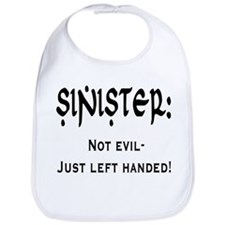 Sinister: Not evil-Just left handed Bib