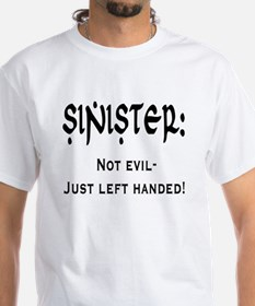 Sinister: Not evil-Just left handed Shirt