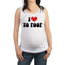I Love To Poop Maternity Tank Top
