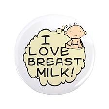 """I Love Breast Milk (button) 3.5"""" Button"""