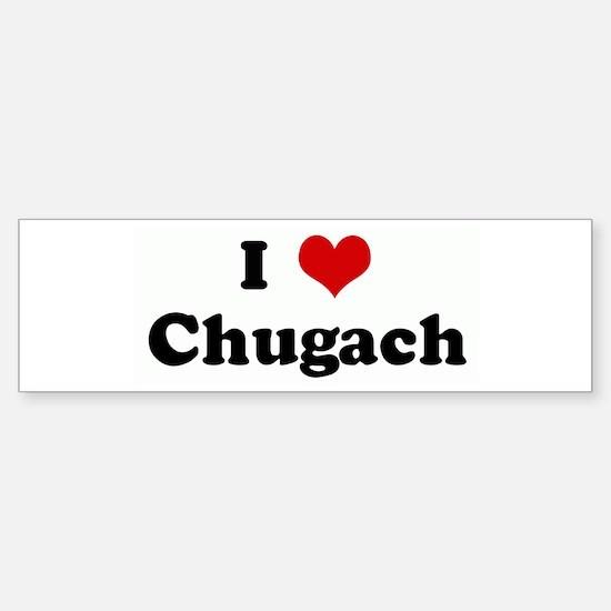 I Love Chugach Bumper Bumper Bumper Sticker
