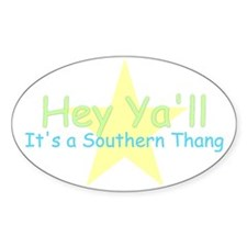 Hey Ya'll -southern thang Oval Decal