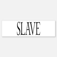 Slave Bumper Bumper Bumper Sticker