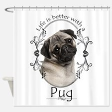 Lifes Better Pug Shower Curtain