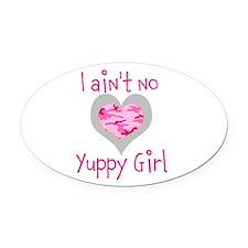 I Ain't No Yuppy Girl Oval Car Magnet