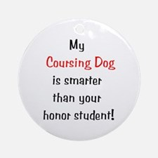 My Coursing Dog is smarter... Ornament (Round)